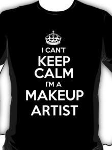 I can't keep calm I'm a Makeup Artist! T-Shirt