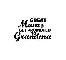 Great moms get promoted to Grandma Photographic Print