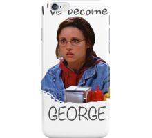 Elaine - I've Become George (dark) iPhone Case/Skin
