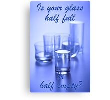 Half full or half empty? Canvas Print