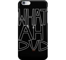 WHAT AHHH DUD iPhone Case/Skin