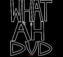 WHAT AHHH DUD by joebugdud