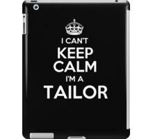 I can't keep calm I'm a Tailor! iPad Case/Skin
