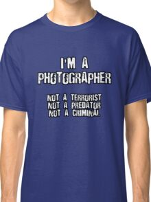 PHOTOGRAPHER NOT A TERRORIST Classic T-Shirt