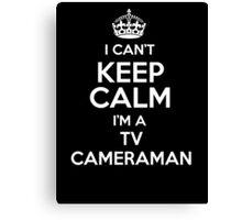 I can't keep calm I'm a Tv Cameraman! Canvas Print