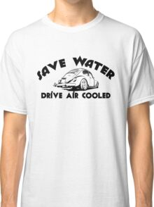 Save Water Drive Air Cooled Classic T-Shirt
