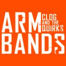 CLOGG and the QUIRKS Armbands by forcertain