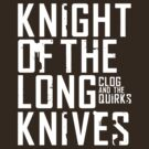 CLOGG and the QUIRKS Knight of the Long Knives by forcertain