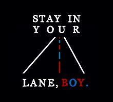 Stay In Your Lane Boy by Troxbled