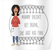 Mommy Doesn't Get Drunk, She Just Has Fun - Linda Belcher Poster