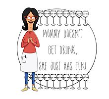 Mommy Doesn't Get Drunk, She Just Has Fun - Linda Belcher Photographic Print