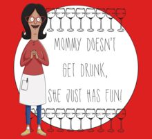 Mommy Doesn't Get Drunk, She Just Has Fun - Linda Belcher by Valerie Genzano