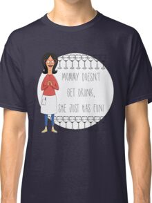 Mommy Doesn't Get Drunk, She Just Has Fun - Linda Belcher Classic T-Shirt