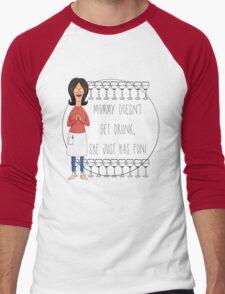 Mommy Doesn't Get Drunk, She Just Has Fun - Linda Belcher Men's Baseball ¾ T-Shirt