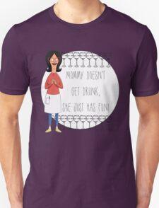 Mommy Doesn't Get Drunk, She Just Has Fun - Linda Belcher Unisex T-Shirt