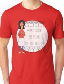 Mommy Doesn't Get Drunk, She Just Has Fun - Linda Belcher Unisex T-Shirt