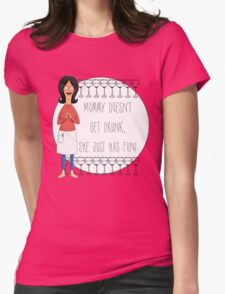 Mommy Doesn't Get Drunk, She Just Has Fun - Linda Belcher Womens Fitted T-Shirt