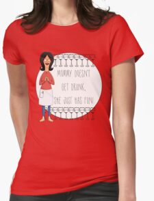Mommy Doesn't Get Drunk, She Just Has Fun - Linda Belcher T-Shirt