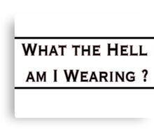 What the hell am I wearing? Canvas Print