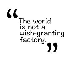 The world is not a wish-granting factory. Photographic Print