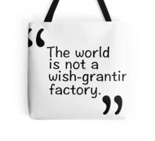 The world is not a wish-granting factory. Tote Bag