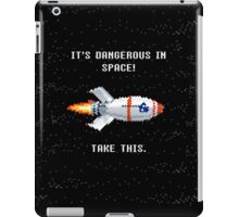 It's Dangerous in Space. Take This! iPad Case/Skin
