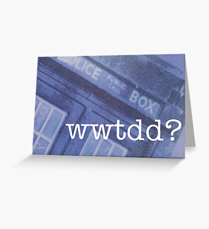 What Would The Doctor Do? Greeting Card