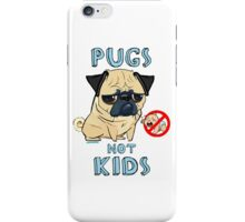 PUGS NOT KIDS iPhone Case/Skin