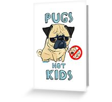 PUGS NOT KIDS Greeting Card