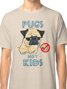 PUGS NOT KIDS Classic T-Shirt