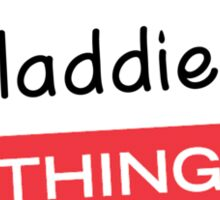 Its a Maddie thing you wouldnt understand! Sticker