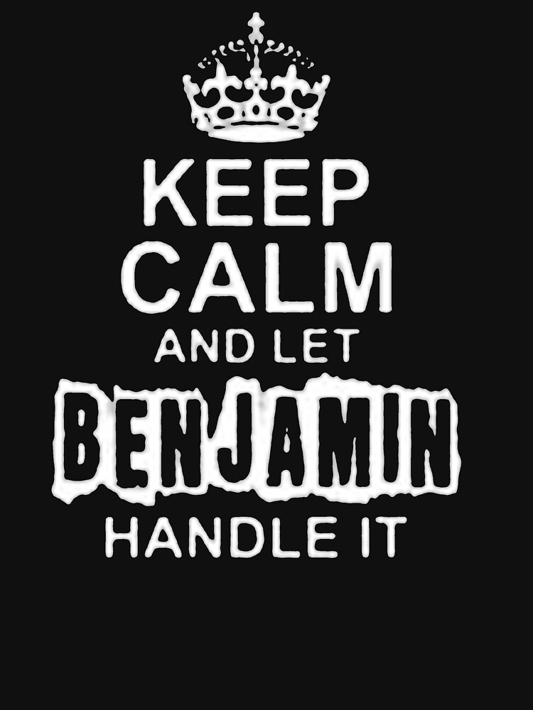 Keep Calm and Let Benjamin Handle It - T - Shirts & Hoodies T