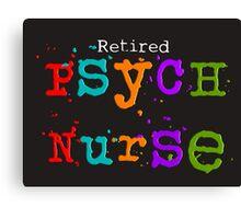 Retired Psych Nurse Canvas Print