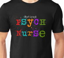Retired Psych Nurse Unisex T-Shirt