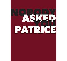 NOBODY asked you Patrice Photographic Print