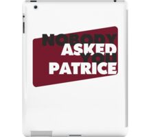 NOBODY asked you Patrice iPad Case/Skin