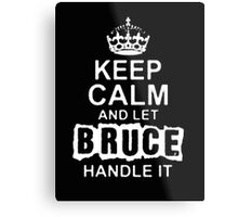 """Keep Calm and Let Bruce Handle It - T - Shirts & Hoodies  Metal Print"