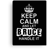 """Keep Calm and Let Bruce Handle It - T - Shirts & Hoodies  Canvas Print"