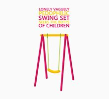 'Lonely, Vaguely Pedophilic Swing Set Seeks the Butts of Children Unisex T-Shirt