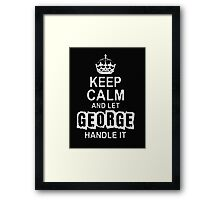 Keep Calm and Let George Handle It - T - Shirts & Hoodies  Framed Print