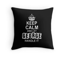 Keep Calm and Let George Handle It - T - Shirts & Hoodies  Throw Pillow