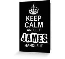 Keep Calm and Let James Handle It - T - Shirts & Hoodies Greeting Card