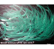What Would Love Do Now? Photographic Print