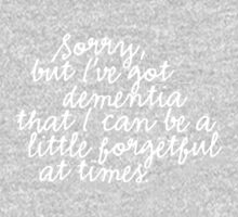 Sorry, but I've got dementia... by Antoine de Paauw