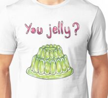 You Jelly? Unisex T-Shirt