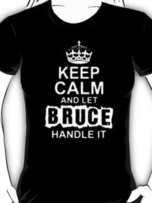 Keep Calm and Let Bruce Handle It- T - Shirts & Hoodies T-Shirt