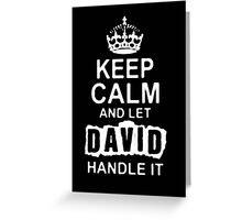 Keep Calm and Let David Handle It - T - Shirts & Hoodies  Greeting Card