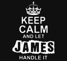 Keep Calm and Let James Handle It - T - Shirts & Hoodies by elegantarts