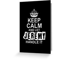 """""""Keep Calm and Let Jeremy - T - Shirts & Hoodies """" Greeting Card"""