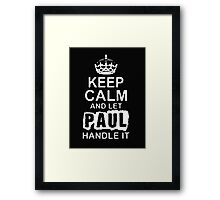 Keep Calm and Let Paul Handle It - T - Shirts & Hoodies Framed Print